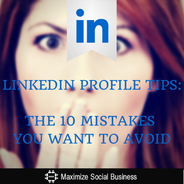 10 Mistakes You Want to Avoid in Your LinkedIn Profile  Via Neal Schaffer @NealSchaffer