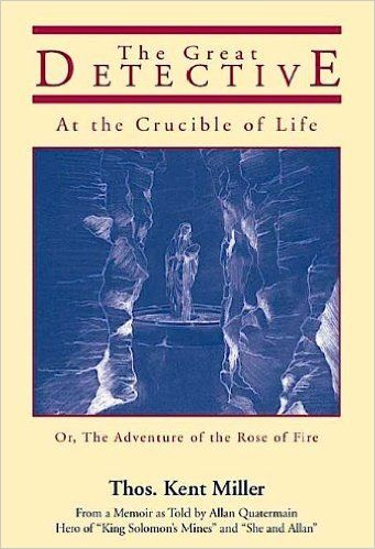 """The Great Detective at the Crucible of Life; or, The Adventure of the Rose of Fire (From the author of """"Allan Quatermain at the Dawn of Time"""") - Kindle edition by Thos. Kent Miller. Mystery, Thriller & Suspense Kindle eBooks @ Amazon.com."""
