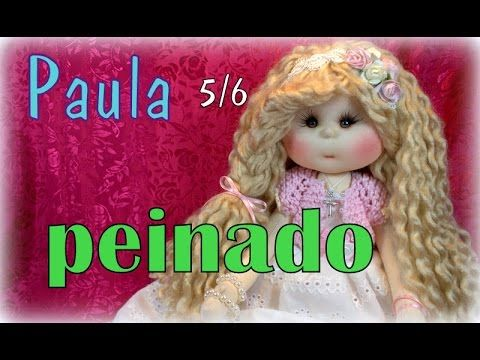 muñeca lolita Paula  5/6, peinado , manualilolis , video- 238 - YouTube