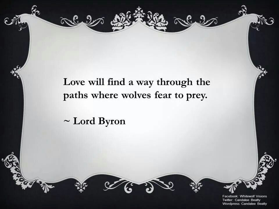 Love will find a way through the paths where wolves fear top prey