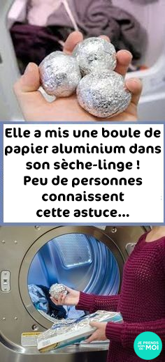 elle a mis une boule de papier aluminium dans son s che linge peu de personnes connaissent. Black Bedroom Furniture Sets. Home Design Ideas