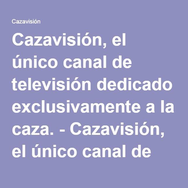Cazavisión, el único canal de televisión dedicado exclusivamente a la caza. - Cazavisión, el único canal de televisión dedicado exclusivamente a la caza. - Programación Julio 2016