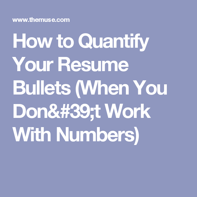 How To Quantify Your Resume Bullets Resume Bullet Hiring Manager