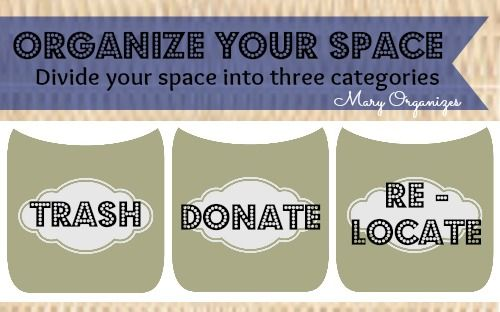Organize your space: Divide your clutter into three categories
