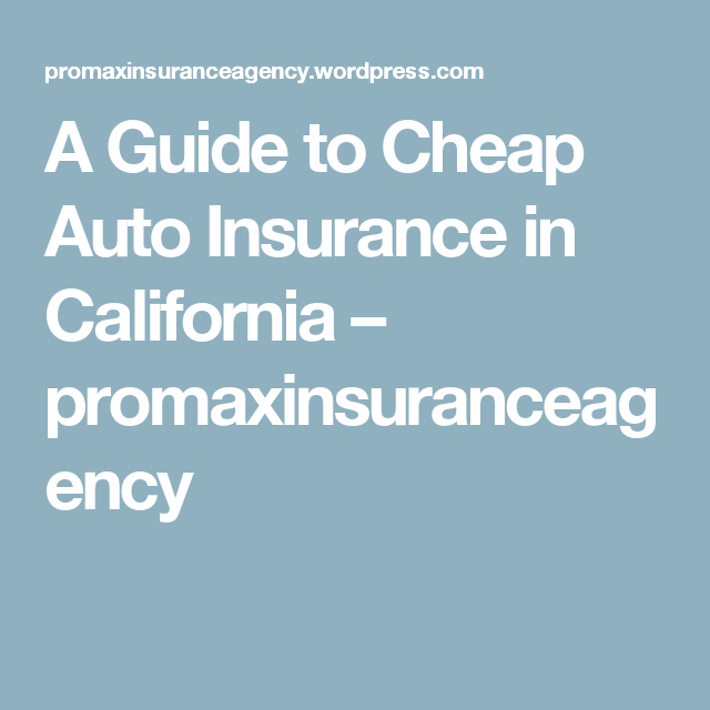 A Guide To Cheap Auto Insurance In California Car Insurance