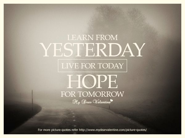 Live For Today Quotes Pleasing Learn From Yesterday Live For Today And Hope For Tomorrow Quotes . Design Decoration