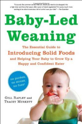 Baby-Led Weaning: The Essential Guide to Introducing Solid Foods - and Helping Your Baby to Grow Up a Happy and Confident Eater:Amazon:Books