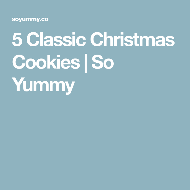 5 Classic Christmas Cookies So Yummy Food Cookies Classic