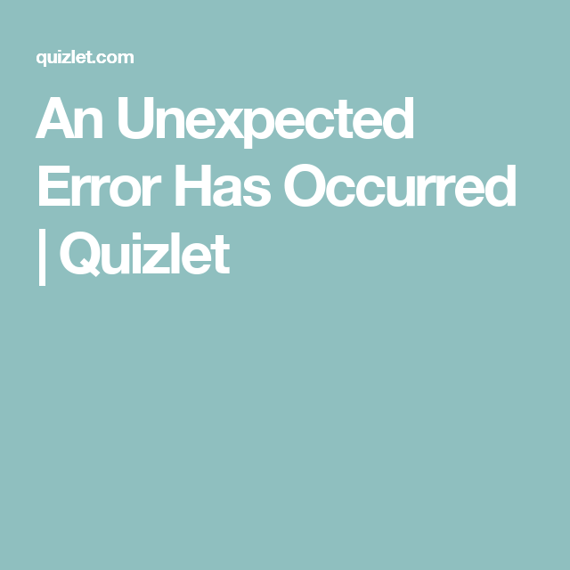 An Unexpected Error Has Occurred Quizlet Letter Flashcards Business Letter Letters