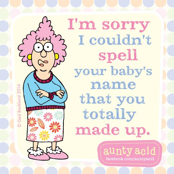 #Stupid_Kids_Names #AuntyAcid #AAttitude  To All The Parents Of Kids With Freakin' Stupid Names http://officialauntyacid.me/to-all-the-parents-of-kids-with-freakin-stupid-names