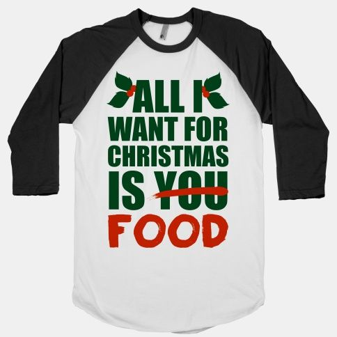 All I Want For Christmas Is Food Funny Christmas Food Wish Love Cute Shirt Holidays Santa Funny Outfits Cool Shirts Shirts