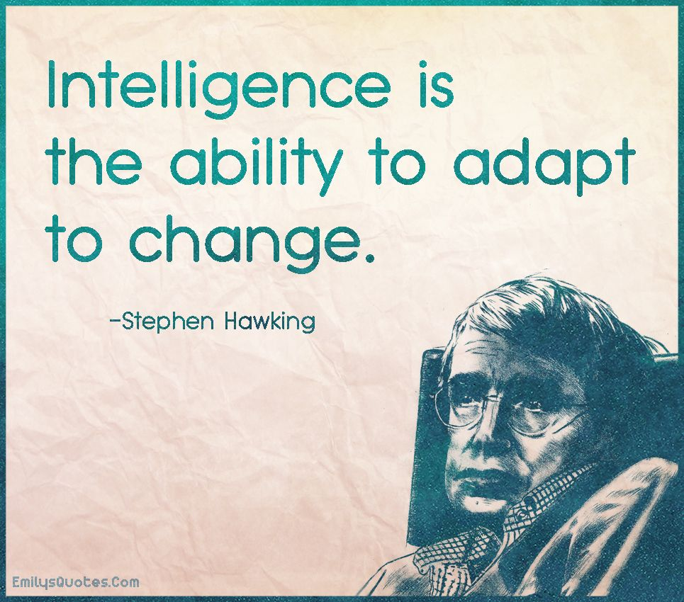 Intelligence Is The Ability To Adapt To Change Popular Inspirational Quotes At Emilysquotes Amazing Quotes Inspirational Words Adaptations