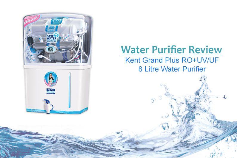 Kent Grand Plus Ro Uv Uf Review Best Water Purifier In India 2017 Water Purifier Ro Water Purifier Purifier