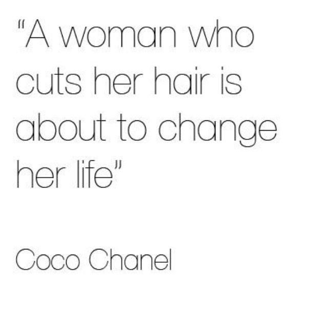 Coco Chanel beauty & hair quote  Every, well, almost every woman should experience a pixie cut once in their life! I'm so glad I did