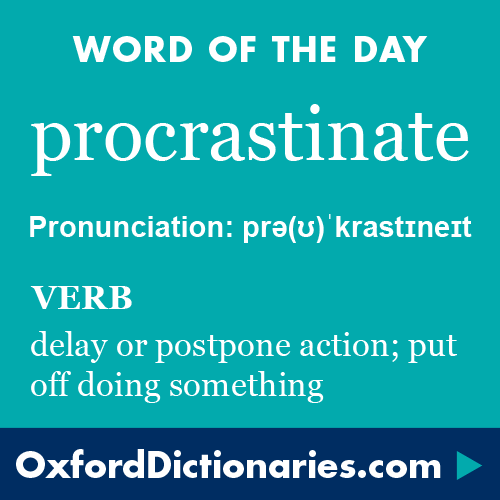 procrastinate (verb): Delay or postpone action; put off doing something. Word of the Day for 1 December 2015. #WOTD #WordoftheDay #procrastinate