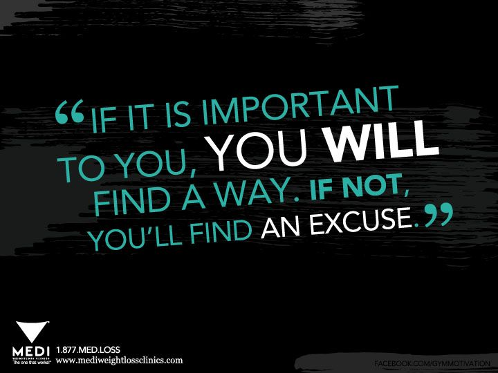 No Excuses If You Want Something Bad Enough You Will Find A Way
