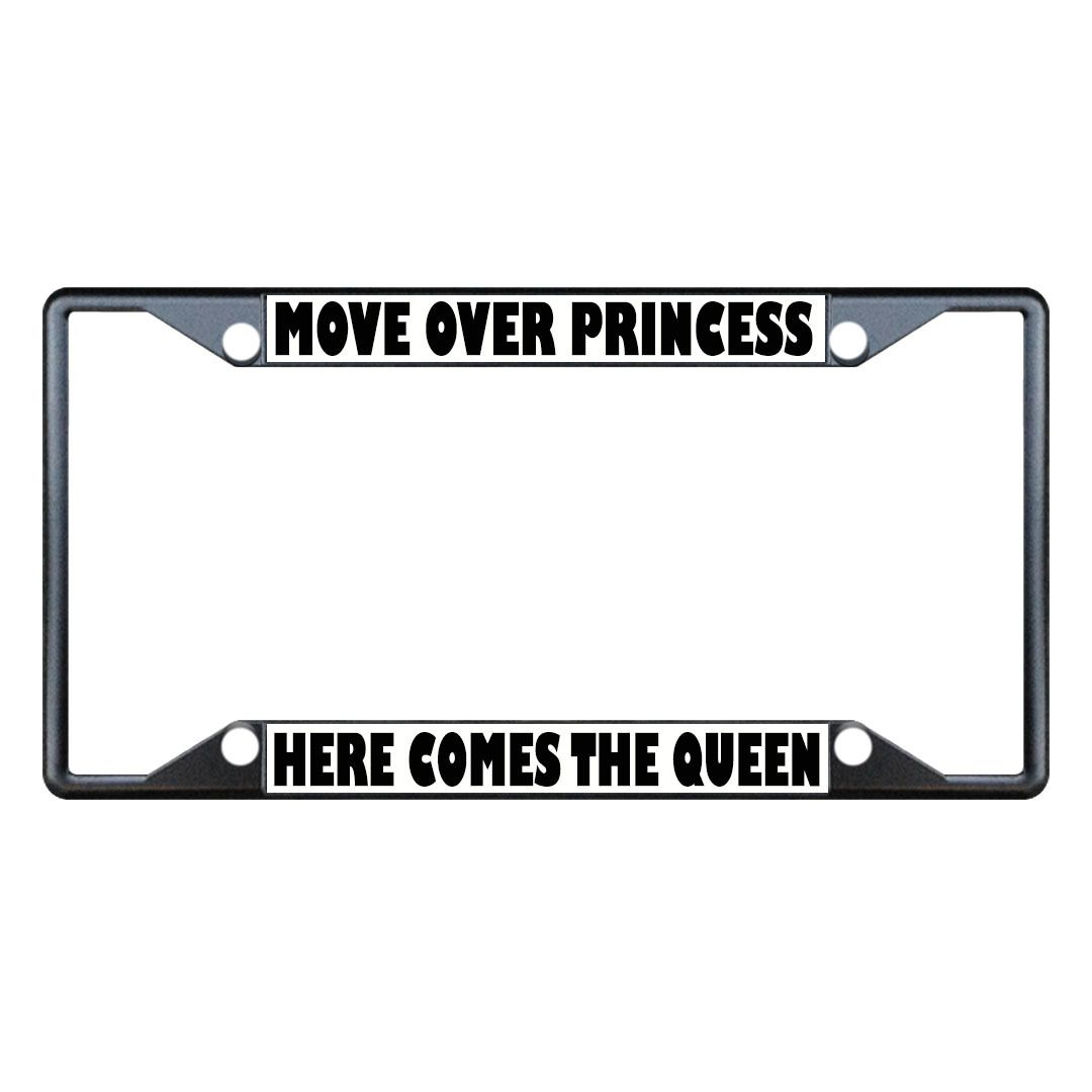 MOVE OVER PRINCESS HERE COMES QUEEN Metal License Plate Frame Four ...