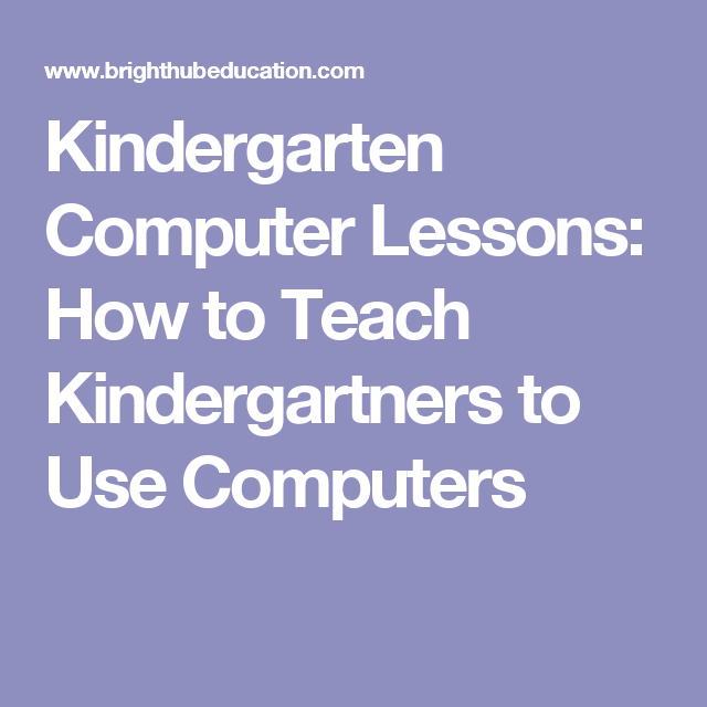 Kindergarten Computer Lessons: How to Teach Kindergartners to Use