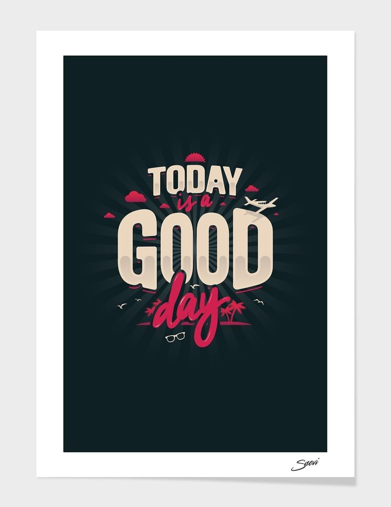 «TODAY IS A GOOD DAY» Art Print by Vincent NEGRE - Exclusive Edition from $24.9 | Curioos