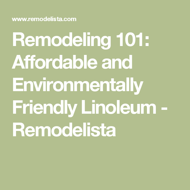 remodeling 101 affordable and environmentally friendly linoleum linoleum flooringfloorsrestaurant designremodelingbudgetingflooring
