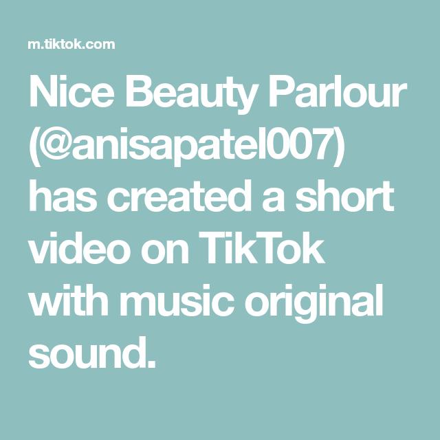 Nice Beauty Parlour Anisapatel007 Has Created A Short Video On Tiktok With Music Original Sound The Originals Music Sound