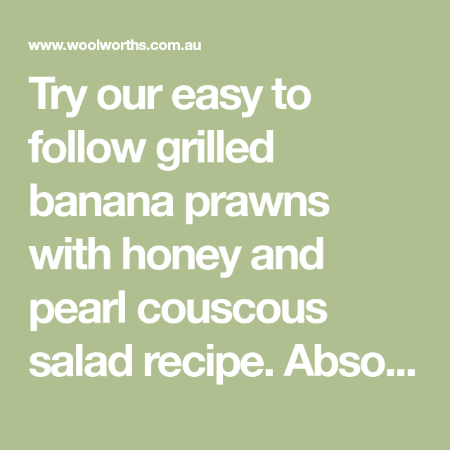 Try Our Easy To Follow Grilled Banana Prawns With Honey And Pearl Couscous Salad Recipe Absolutely Delicious Wi Couscous Salad Couscous Pearl Couscous Salad