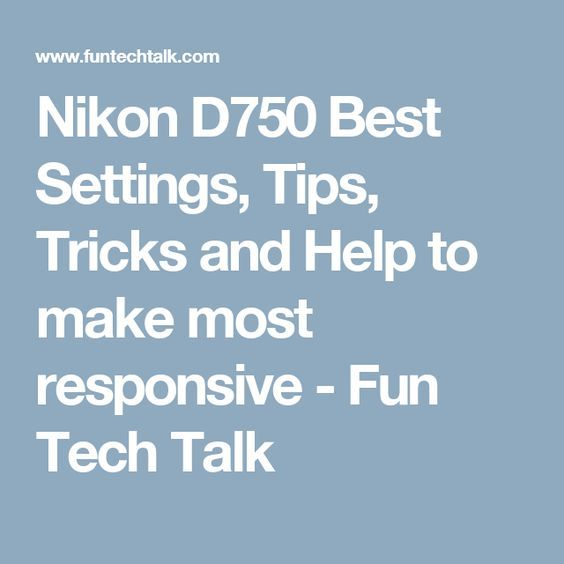 Tips And Tricks To Encourage Better Nutrition: Nikon D750 Best Settings, Tips, Tricks And Help To Make