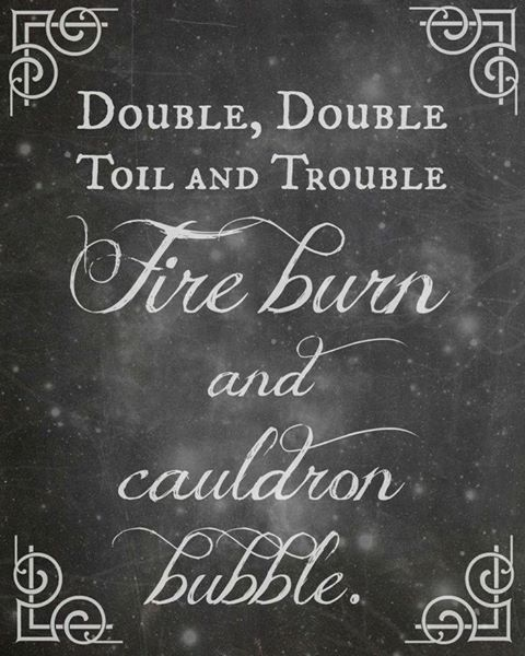 Double Double Toil and Trouble Fire Burn and Cauldron Bubble a new ...