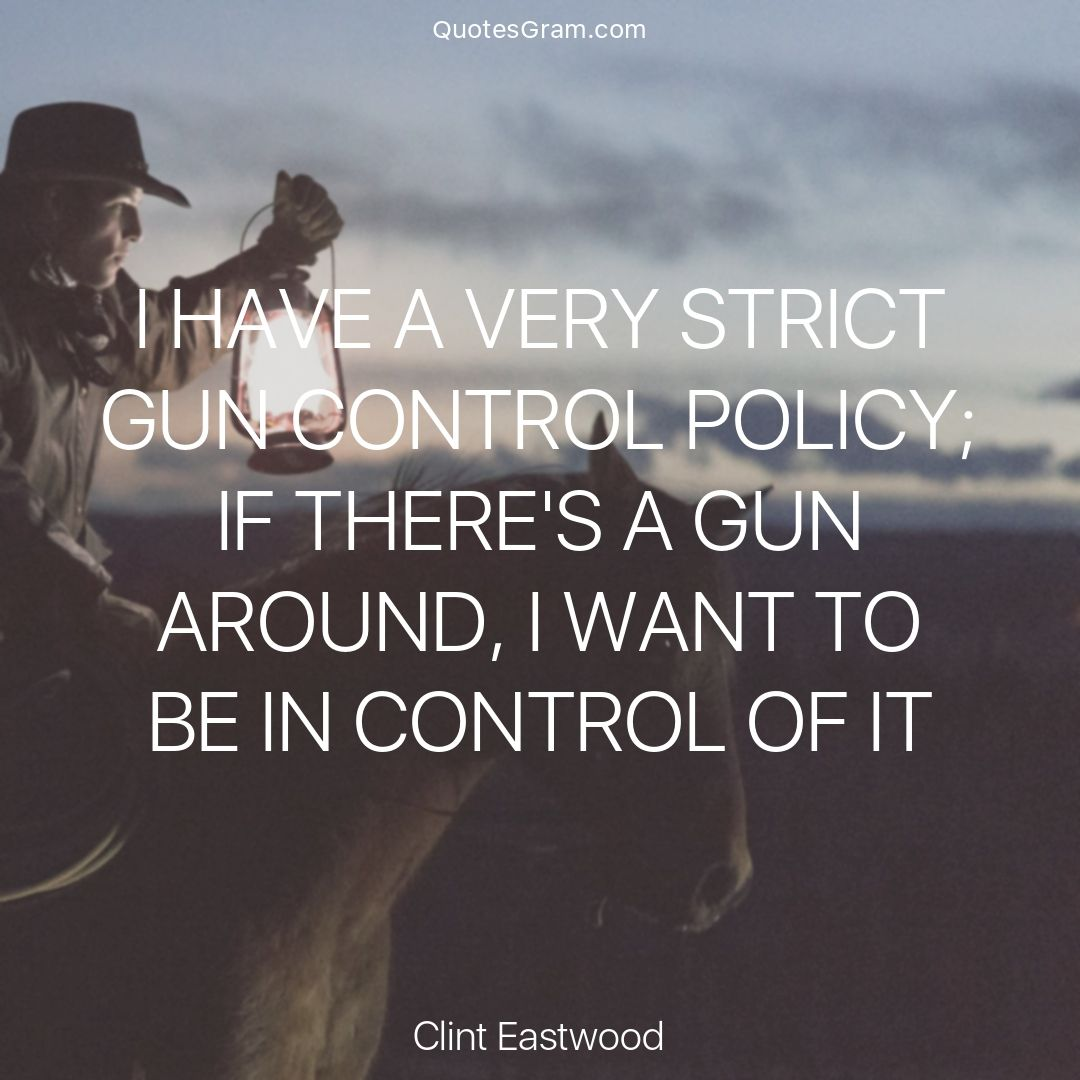 "Gun Control Quotes Qoute Of The Day ""i Have A Very Strict Gun Control Policy If"