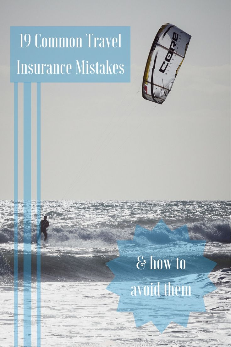 19 common travel insurance mistakes how to avoid them