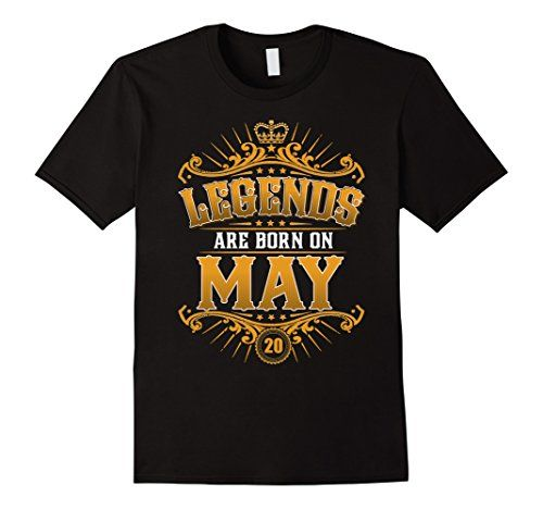 Legends Are Born On May 20 T-shirt Born In May