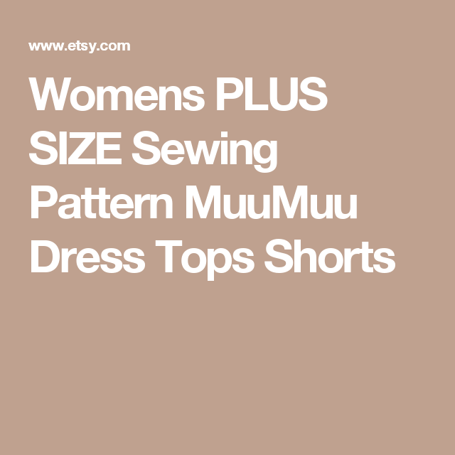 Womens PLUS SIZE Sewing Pattern MuuMuu Dress Tops Shorts | plus size ...