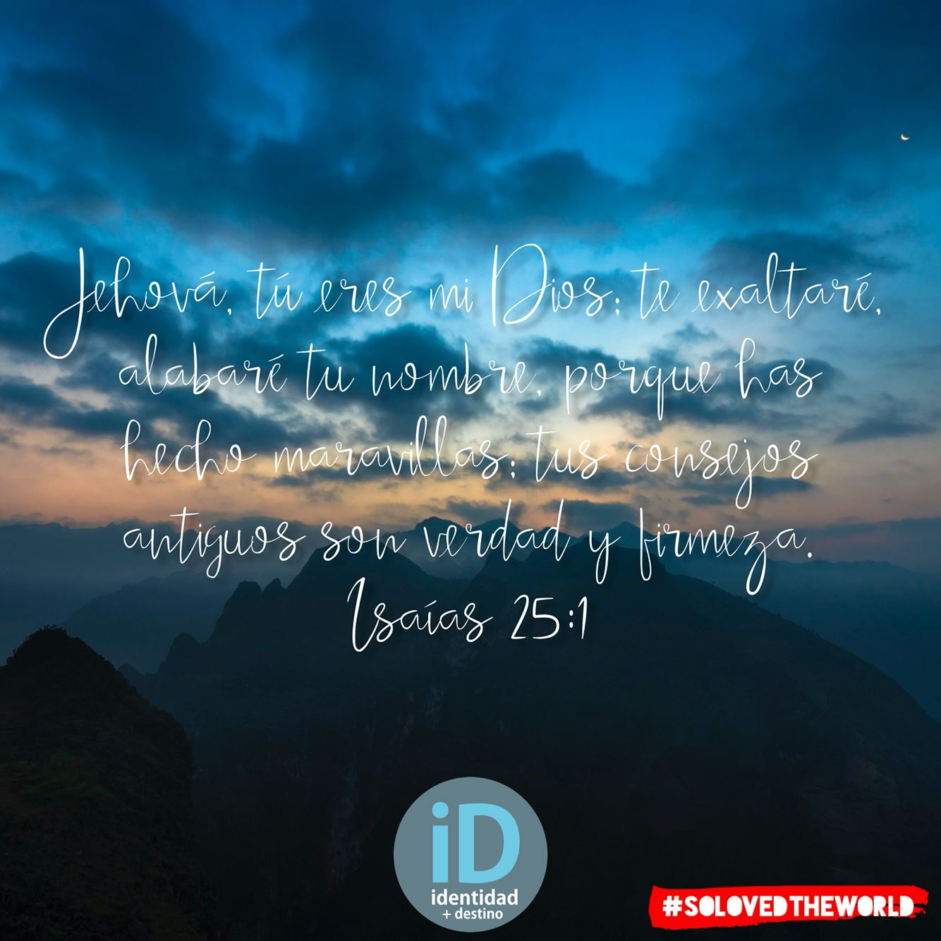 Jehová, tú eres mi Dios; te exaltaré, alabaré tu nombre, porque has hecho maravillas; tus consejos antiguos son verdad y firmeza. Isaías 25:1 #Jesus #God #HolySpirit #Gospel #Bible #Love #Ideas #solovedtheworld