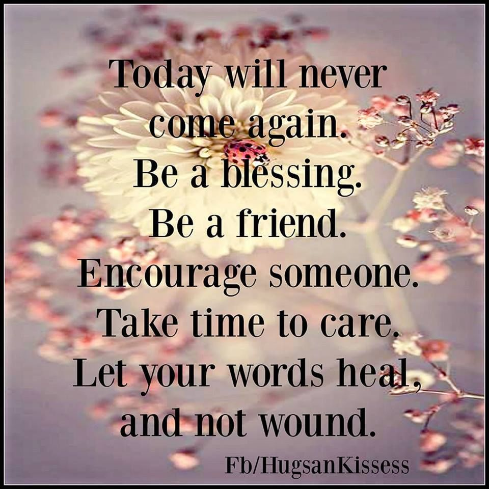 Today will never come again be a blessingsbe a friend love quotes today will never come again be a blessingsbe a friend love quotes life quotes quotes positive thecheapjerseys Image collections