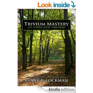 Amazon.com: Trivium Mastery: The Intersection of Three Roads: Classical Education From Birth to Tween eBook: Diane B. Lockman: Kindle Store