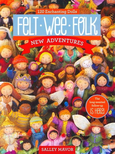 Felt Wee Folk - by Salley Mavor - felt felting book guide figurines enchanting dolls needle felting