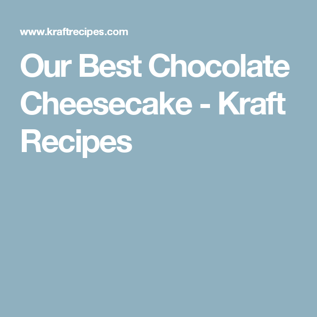 Our Best Chocolate Cheesecake - Kraft Recipes