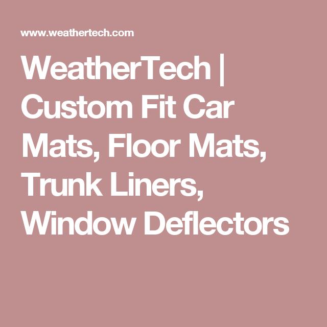 Weathertech Custom Fit Car Mats Floor Mats Trunk Liners Window Deflectors Car Mats Weather Tech Trunk Liner