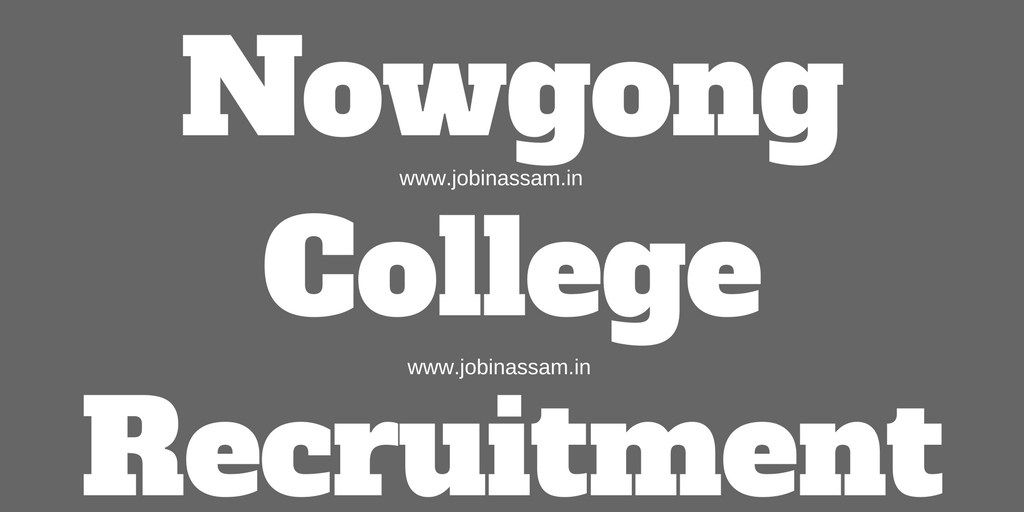 APPLY NOW) NOWGONG COLLEGE RECRUITMENT 2017 – ASSISTANT