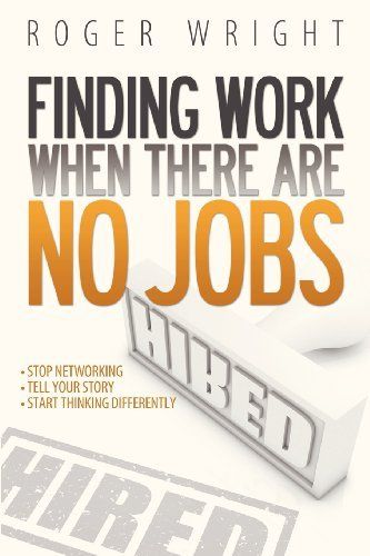 Finding Work When There Are No Jobs by Roger Wright, http://www.amazon.com/dp/0988904306/ref=cm_sw_r_pi_dp_B4eErb1T4SRPG