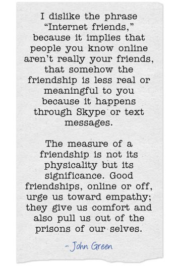 """John Green quote on internet friends vs """"real"""" friends ..."""