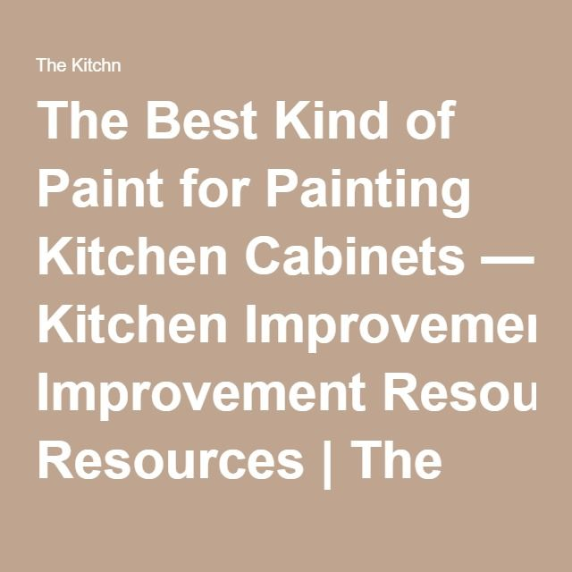 The Best Kind of Paint for Painting Kitchen Cabinets — Kitchen Improvement Resources | The Kitchn