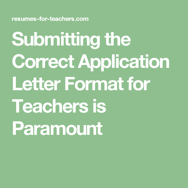 Submitting the correct application letter format for teachers is using the right application letter format for teachers or other educators is one of the key aspects of advancing your job application altavistaventures Gallery