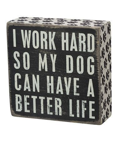 Look at this #zulilyfind! 'Dog Better Life' Box Sign by Primitives by Kathy #zulilyfinds