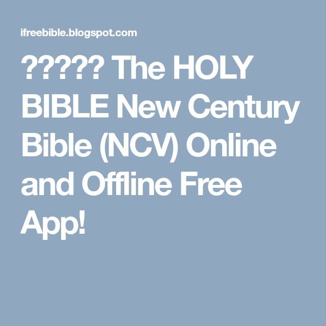 The HOLY BIBLE New Century Bible (NCV) Online and Offline