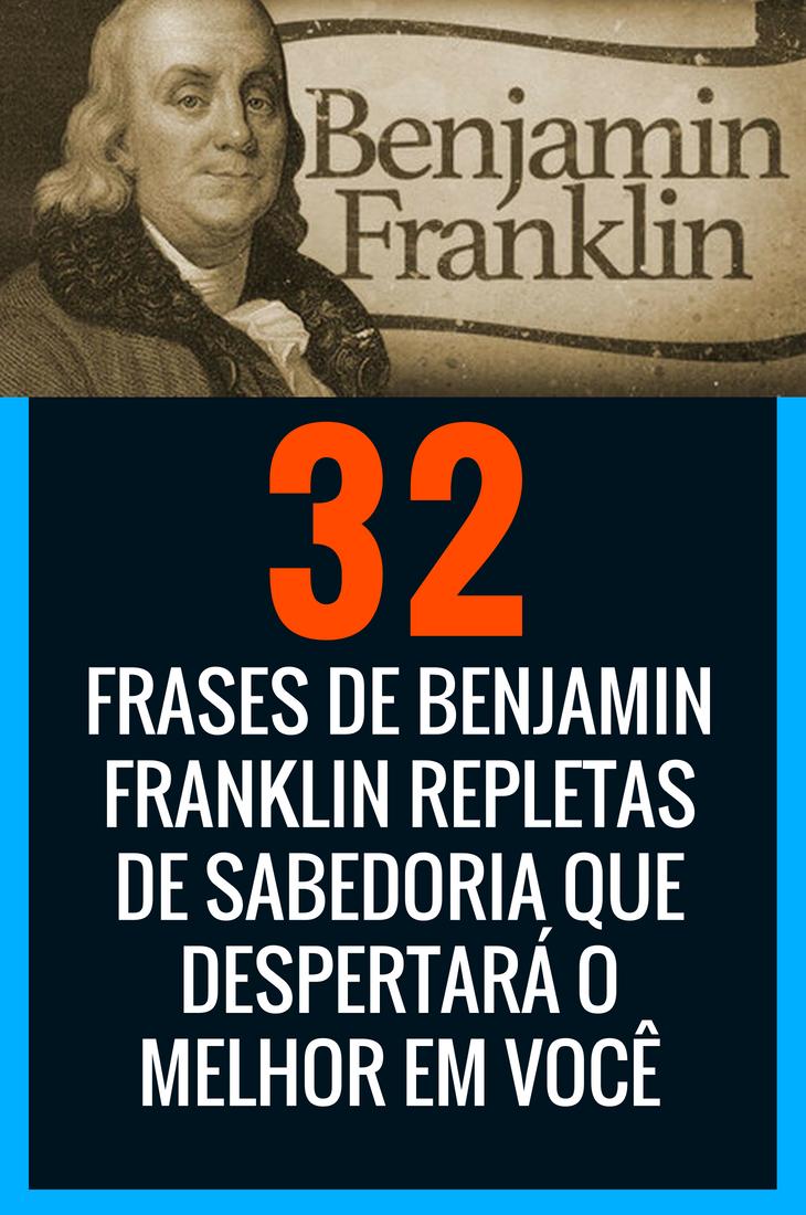 Frases De Benjamin Franklin Repletas De Sabedoria Que