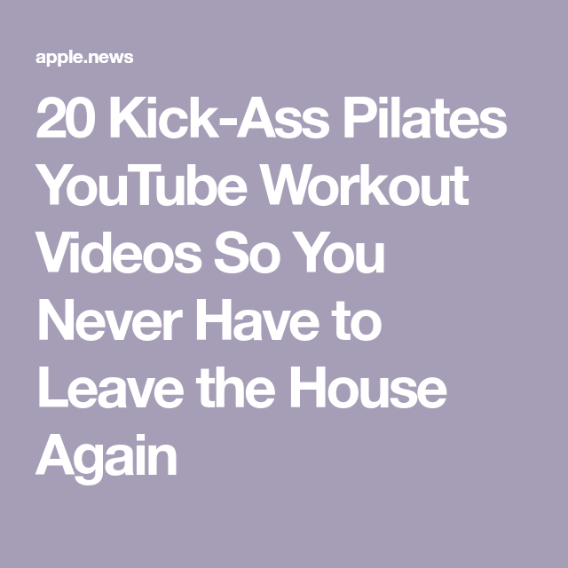 20 Kick-Ass Pilates YouTube Workout Videos So You Never Have to Leave the House Again — Cosmopolitan #pilatesworkoutvideos