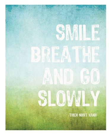 smile. breathe. & go slowly ...