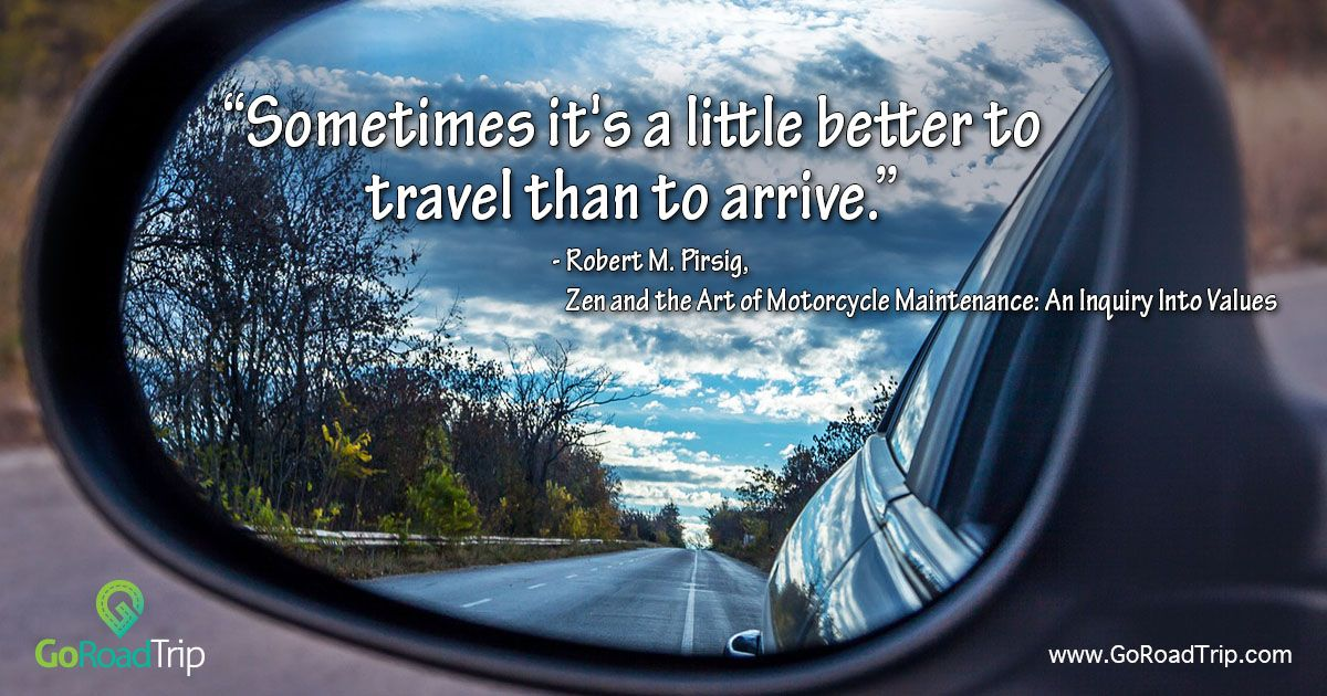 Sometimes Its A Little Better To Travel Than To Arrive Robert M