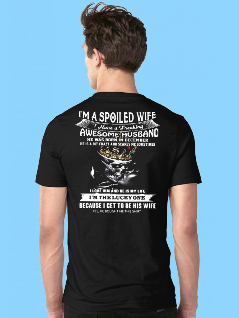 2c39e3ed I'm a spoiled wife I have a freaking awesome husband shirt   I'm a ...
